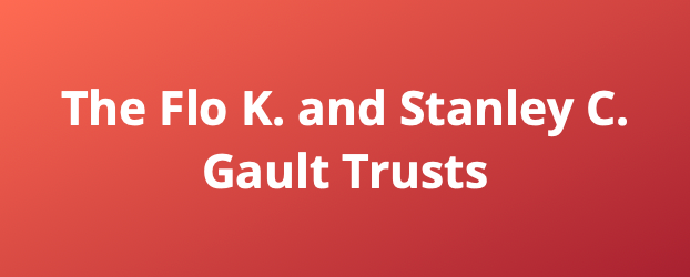 The Flo K. and Stanley C. Gault Trusts