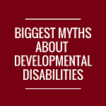 Biggest Myths about Developmental Disabilities