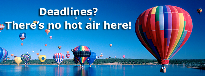 Deadlines? There's no hot air here!