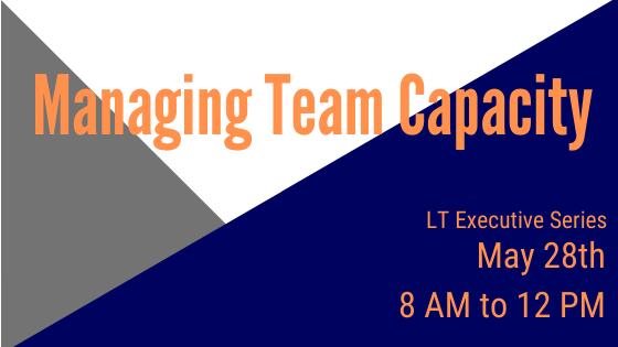 LT Exec Series, Managing Team Capacity