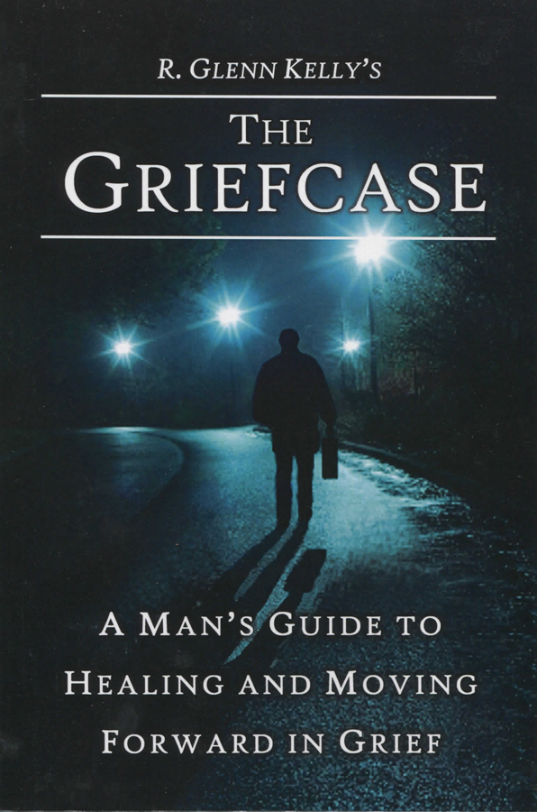 Griefcase, The: A Man's Guide to Healing and Moving Forward in Grief