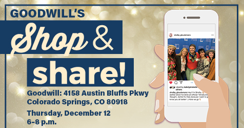 Goodwill's Shop & Share Thursday, December 12 | 6 - 8 p.m. | Goodwill 4158 Austin Bluffs Pkwy, Colorado Springs, CO 80918