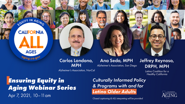 Ensuring Equity in Aging Webinar Series: Culturally Informed Policy & Programs with and for Latino Older Adults