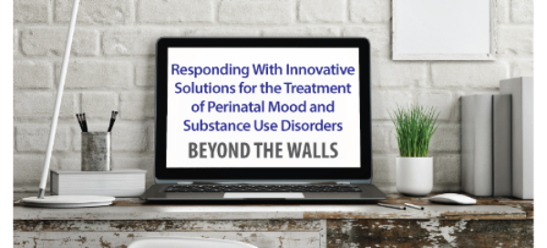 Responding With Innovative Solutions ForTreatment of Perinatal Mood and Substance Use Disorders: Beyond The Walls