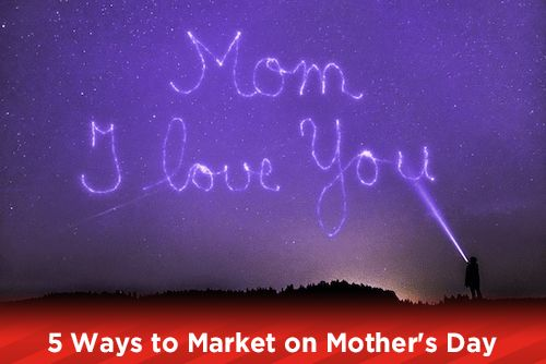 5 Ways to Market on Mother's Day