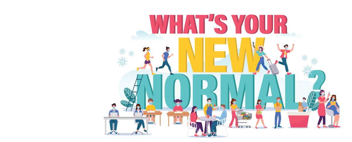 WHAT'S YOUR NEW NORMAL?