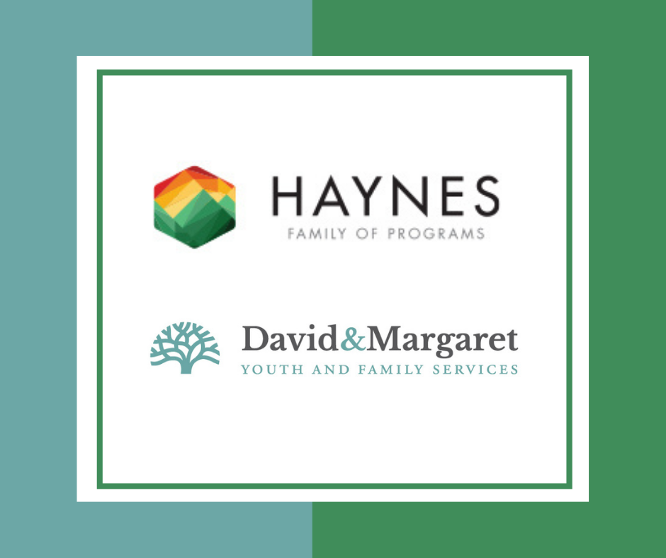 HAYNES FAMILY OF PROGRAMS AND DAVID & MARGARET YOUTH AND FAMILY SERVICES AND AFFILIATES ANNOUNCE INTENT TO MERGE