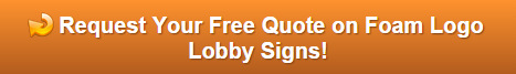 Free quote on foam logo lobby signs Orange County