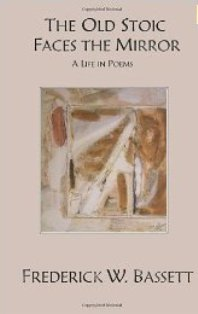 The Old Stoic Faces the Mirror: A Life in Poems