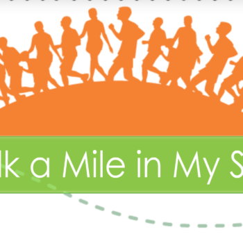"""Walk A Mile in My Shoes"" Walk-a-Thon Event – Register TODAY!"
