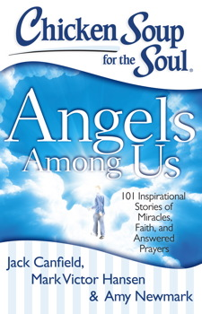 Chicken Soup for the Soul: Angels Among Us:  101 Inspirational Stories of Miracles, Faith, and Answered Prayers