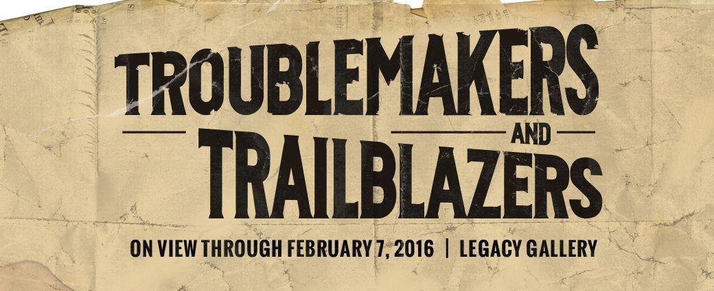 Troublemakers & Trailblazers