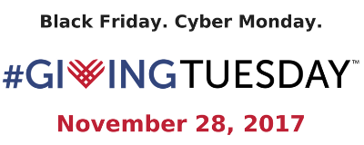 Black Friday. Cyber Monday. #GivingTuesday November 28, 2017