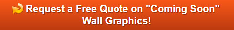 Free quote on coming soon wall graphics in Orange County CA
