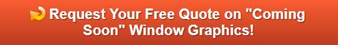 Free quote on coming soon window graphics Orange County CA