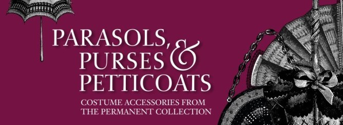 Parasols, Purses, and Petticoats: Costume Accessories from the Permanent Collection