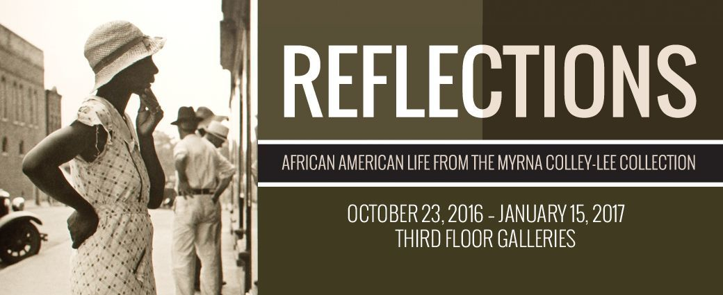 Reflections : African American Life from the Myrna Colley – Lee Collection