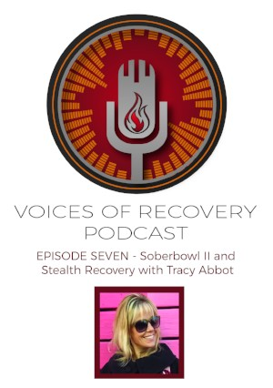 Voices of Recovery Podcast Episode 7: Sober Bowl II and Stealth Recovery with Tracy Abbot