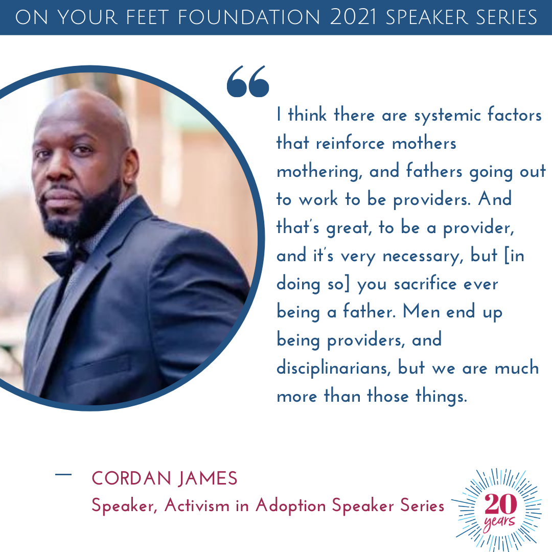 """Quote from Cordan James that reads, """"I think there are systemic factors that reinforce mothers mothering, and fathers going out to work to be providers. And that's great, to be a provider, and it's very necessary, butyou sacrifice being a father."""