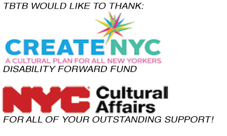 TBTB would like to thank Create NYC (Disability Forward Fund) and NYC Cultural Affairs for all of your outstanding support!