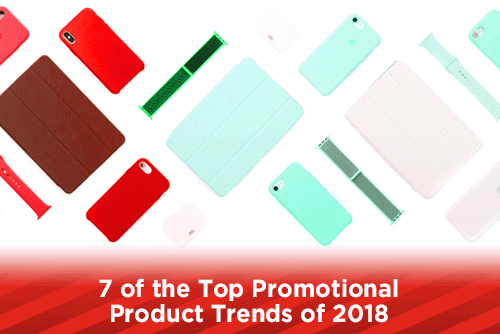 7 Top Promotional Product Trends of 2018