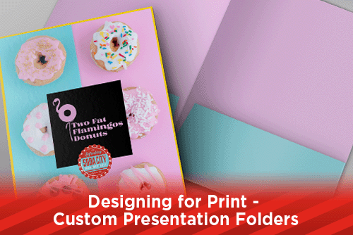 Designing for Print - Custom Presentation Folders