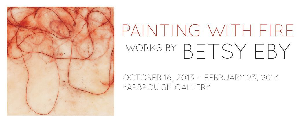 Painting With Fire: Works by Betsy Eby