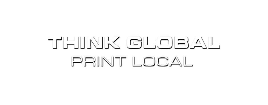 Think Global - Print Local