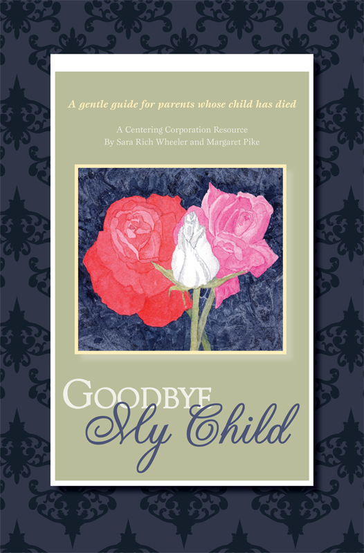 Goodbye My Child:  A Gentle Guide for Parents Whose Child Has Died