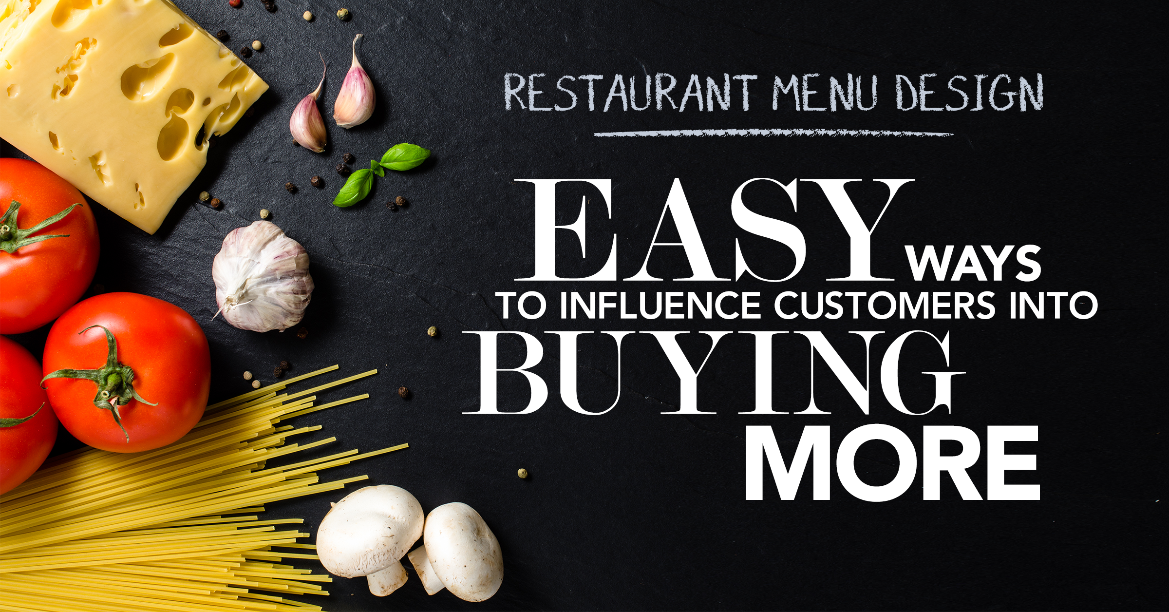 Restaurant Menu Design: Easy Ways to Influence Customers Into Buying More