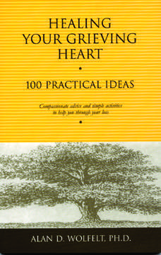 Healing Your Grieving Heart:  100 Practical Ideas: Compassionate advice and simple activities to help you through your loss
