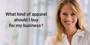 What type of apparel should I buy for my business?