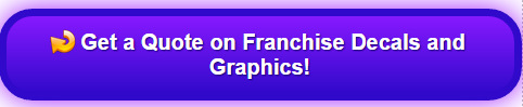 Get a quote on franchise window decals and graphics Orange County