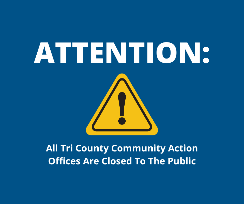 All Tri County Community Action Offices Are Closed To The Public