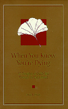 When You Know You're Dying: 12 Thoughts to Guide You Through the Days Ahead