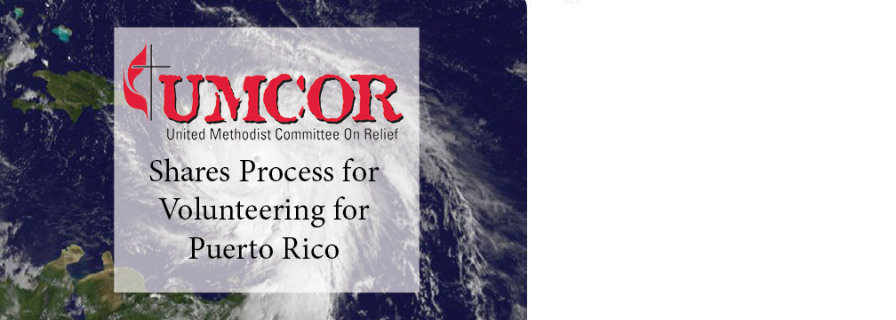 UMCOR Shares Process for Volunteering for Puerto Rico