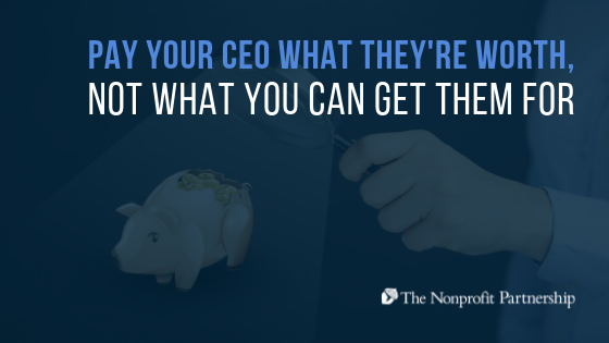 Pay Your CEO What They're Worth, Not What You Can Get Them For