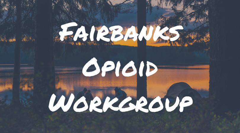 Fairbanks Opioid Workgroup