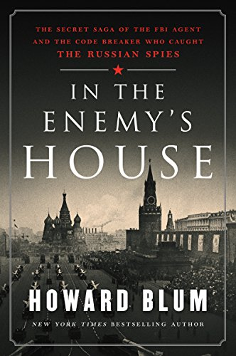 """IN THE ENEMY'S HOUSE The Secret Saga of the FBI Agent and the Code Breaker Who Caught the Russian Spies"" By Howard Blum"