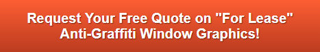 Free quote on For Lease Anti-Graffiti Window Graphics Anaheim CA