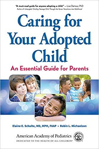 Book Review: Caring for Your Adopted Child: An Essential Guide for Parents by Elaine E. Schulte, MD, MPH, FAAP and Robin L. Michaelson