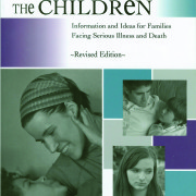 Preparing the Children: Information and Ideas for Families Facing Serious Illness & Death