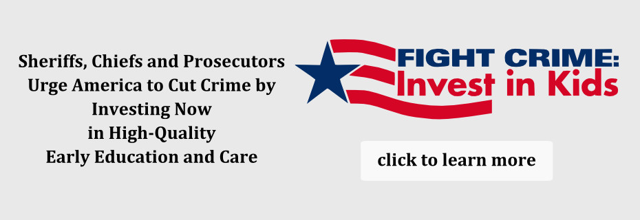 Sheriffs, Chiefs and Prosecutors Urge America to Cut Crime by Investing Now in High-Quality Early Education and Care