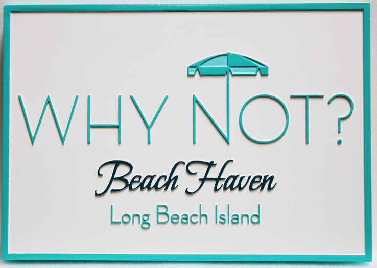"""L21941 - ElegantCarved Coastal Residence Sign,""""Why Not ? - Beach Haven"""", with  Beach Umbrella as Artwork"""