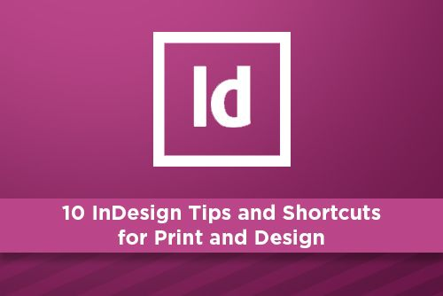 10 InDesign Tips and Shortcuts for Print and Design