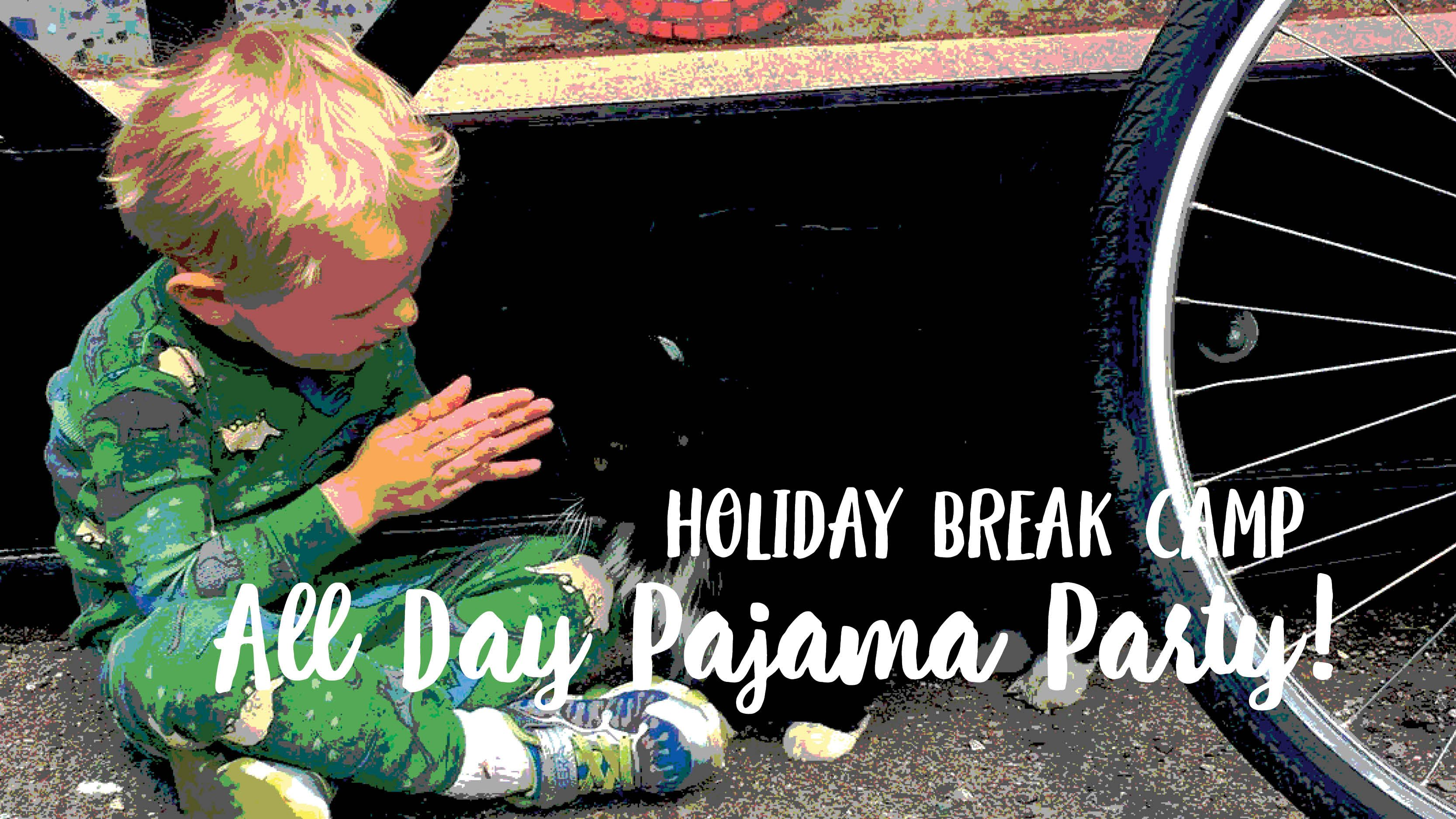 Holiday Break Camp: All Day Pajama Party!
