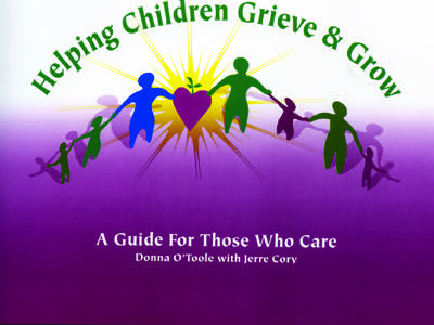 Helping Children Grieve & Grow:  A Guide for Those Who Care