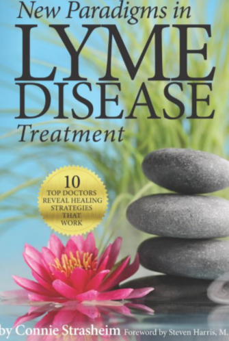 New Paradigms in Lyme Disease Treatment: 10 Top Doctors Reveal Healing Strategies That Work by Connie Strasheim