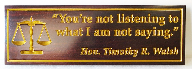 """GP-1440 - Carved Plaque for Judge, """"You are not listening to what I am not saying"""" , Gold Gilding on Mahogany"""