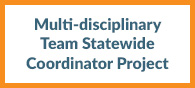 Multi-disciplinary Team Statewide Coordinator Project